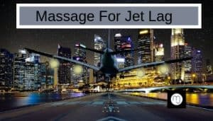Massage for jet lag